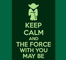 Keep Calm And The Force With You May Be Unisex T-Shirt
