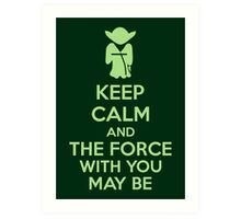 Keep Calm And The Force With You May Be Art Print