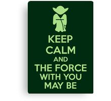 Keep Calm And The Force With You May Be Canvas Print