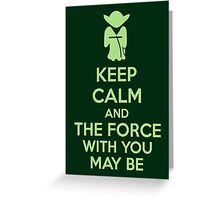 Keep Calm And The Force With You May Be Greeting Card