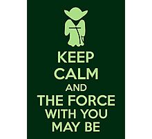 Keep Calm And The Force With You May Be Photographic Print