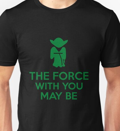 The Force With You May Be Unisex T-Shirt