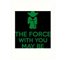 The Force With You May Be Art Print