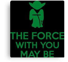 The Force With You May Be Canvas Print