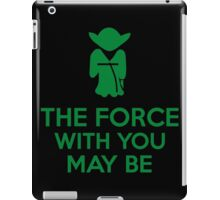 The Force With You May Be iPad Case/Skin