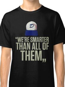 """We're smarter than all of them"" Classic T-Shirt"