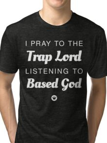I Pray to the Trap Lord Listening to Base God White Ink | FreshThreadShop.com Tri-blend T-Shirt