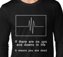 If there are no ups and downs in life, It means you are dead Long Sleeve T-Shirt