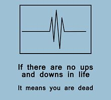 If there are no ups and downs in life, It means you are dead (black) Unisex T-Shirt
