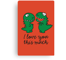 I love you this much (T-Rex) Canvas Print