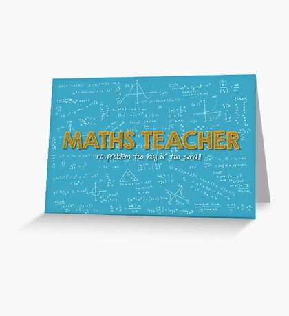 Maths Teacher (no problem too big or too small) - blue Greeting Card