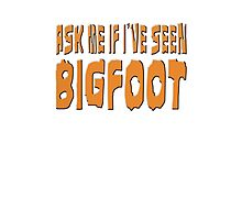 Ask Me If I've Seen Bigfoot Photographic Print