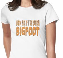 Ask Me If I've Seen Bigfoot Womens Fitted T-Shirt
