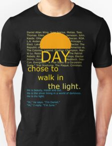 Day chose to walk in the light.  T-Shirt