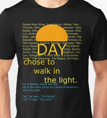Day chose to walk in the light.  Unisex T-Shirt