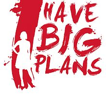 I Have Big Plans by simgm