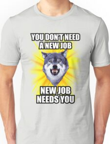 Courage Wolf - You Don't Need New Job New Job Needs You Unisex T-Shirt
