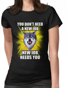 Courage Wolf - You Don't Need New Job New Job Needs You Womens Fitted T-Shirt