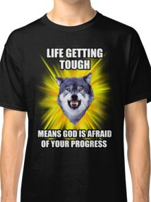 Courage Wolf - Life Getting Tough Means God is Afraid of Your Progress Classic T-Shirt