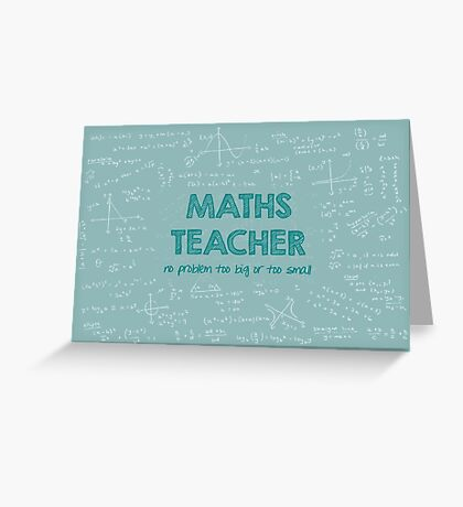 Maths Teacher (no problem too big or too small) - green Greeting Card