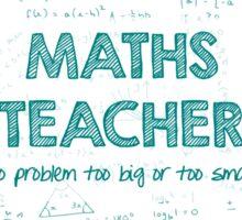 Maths Teacher (no problem too big or too small) - green Sticker