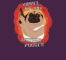Yippee Ki-Yay Motherpugger Unisex T-Shirt