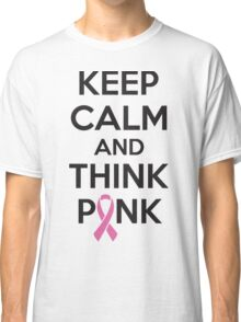 Keep calm and think pink Classic T-Shirt