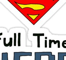 Part Time Superhero, Full Time Nerd 2 Sticker