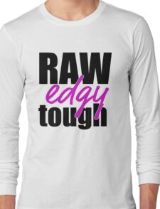 RAW, edgy, tough Long Sleeve T-Shirt