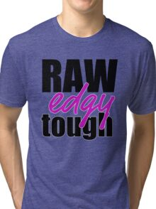 RAW, edgy, tough Tri-blend T-Shirt