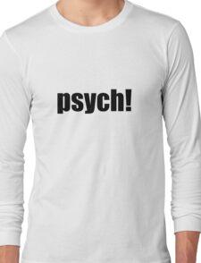 psych! Long Sleeve T-Shirt