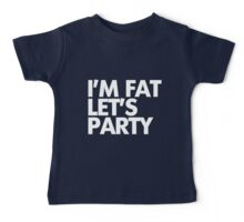 I'm fat let's party Baby Tee