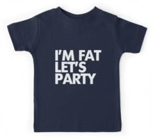 I'm fat let's party Kids Tee