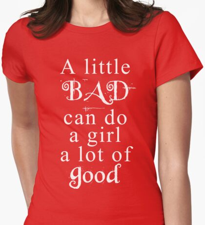 A little bad can do a girl a lot of good Womens Fitted T-Shirt