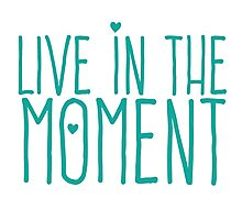 LIVE IN THE MOMENT Photographic Print