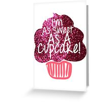 I'm As Sweet As A Cupcake Greeting Card