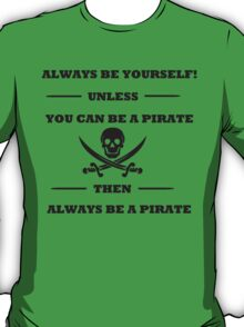 Dark Always Be Yourself Unless You Can Be A Pirate  T-Shirt