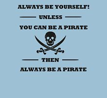 Dark Always Be Yourself Unless You Can Be A Pirate  Unisex T-Shirt