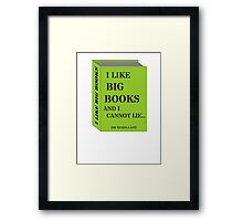 I LIKE BIG BOOKS AND I CANNOT LIE.. by Sir Reads-a-Lot Framed Print