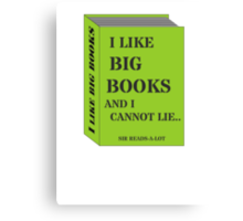 I LIKE BIG BOOKS AND I CANNOT LIE.. by Sir Reads-a-Lot Canvas Print