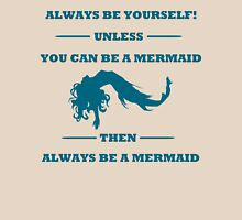 Always Be Yourself Unless You Can Be A Mermaid Womens Fitted T-Shirt