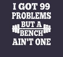 99 Problems But A Bench Ain't One Unisex T-Shirt