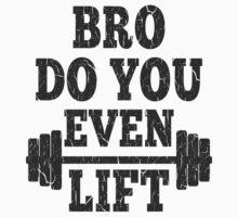 Funny Bro Do You Even Lift by xdurango
