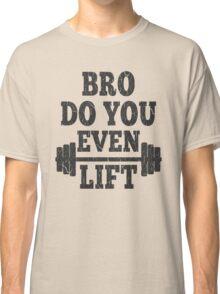 Funny Bro Do You Even Lift Classic T-Shirt