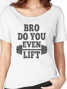 Funny Bro Do You Even Lift Women's Relaxed Fit T-Shirt