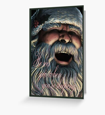 He Sees You When You're Sleeping... Greeting Card