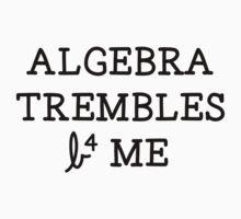Algebra Trembles B4 Me by RoamngNaturalst