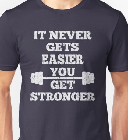 Fitness - It Doesn't Get Easier You Get Stronger Unisex T-Shirt