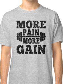 More Pain More Gain Fitness Motivation Classic T-Shirt