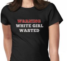 Drunk - Warning White Girl Wasted   Womens Fitted T-Shirt